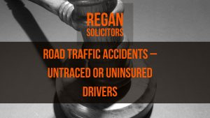 Road Traffic Accidents – Untraced or Uninsured Drivers